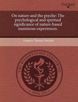On Nature and the Psyche: The Psychological and Spiritual Significance of Nature-Based Numinous Experiences