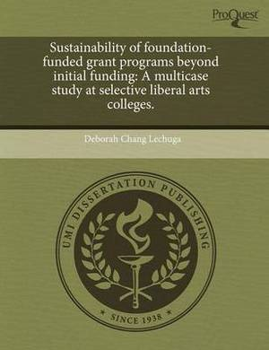 Sustainability of Foundation-Funded Grant Programs Beyond Initial Funding: A Multicase Study at Selective Liberal Arts Colleges