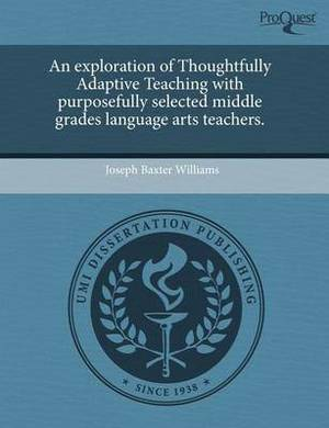 An Exploration of Thoughtfully Adaptive Teaching with Purposefully Selected Middle Grades Language Arts Teachers