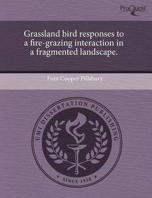 Grassland Bird Responses to a Fire-Grazing Interaction in a Fragmented Landscape