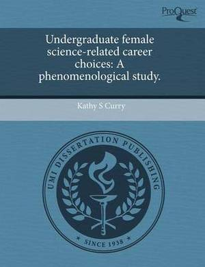 Undergraduate Female Science-Related Career Choices: A Phenomenological Study