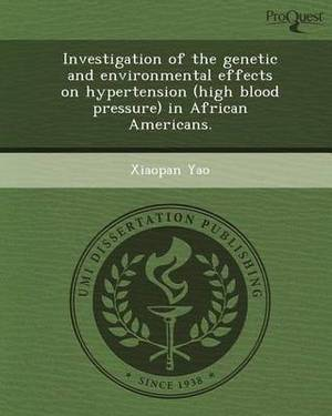 Investigation of the Genetic and Environmental Effects on Hypertension (High Blood Pressure) in African Americans