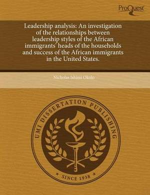 Leadership Analysis: An Investigation of the Relationships Between Leadership Styles of the African Immigrants' Heads of the Households and