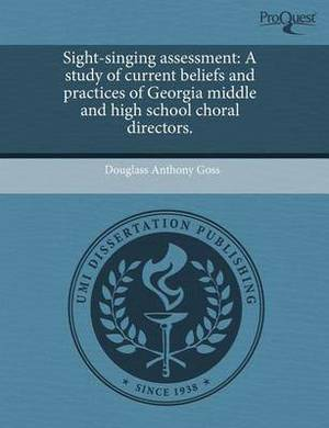 Sight-Singing Assessment: A Study of Current Beliefs and Practices of Georgia Middle and High School Choral Directors