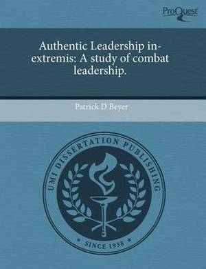 Authentic Leadership In-Extremis: A Study of Combat Leadership
