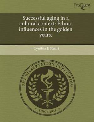 Successful Aging in a Cultural Context: Ethnic Influences in the Golden Years