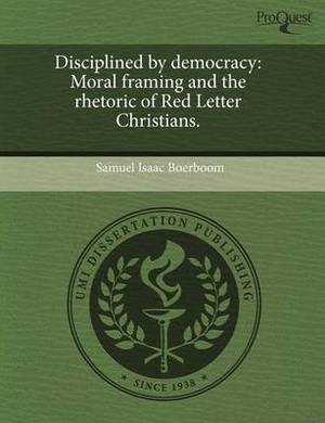 Disciplined by Democracy: Moral Framing and the Rhetoric of Red Letter Christians
