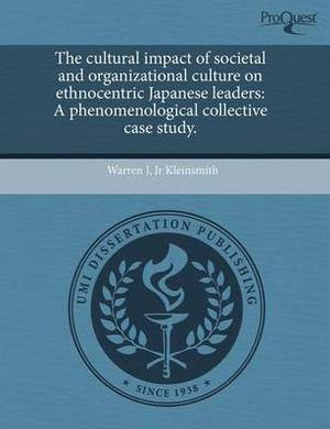 The Cultural Impact of Societal and Organizational Culture on Ethnocentric Japanese Leaders: A Phenomenological Collective Case Study