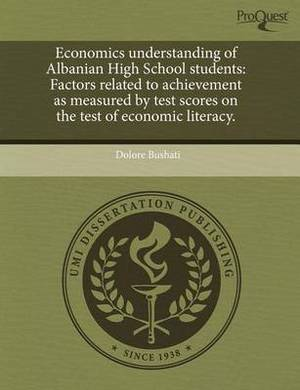 Economics Understanding of Albanian High School Students: Factors Related to Achievement as Measured by Test Scores on the Test of Economic Literacy