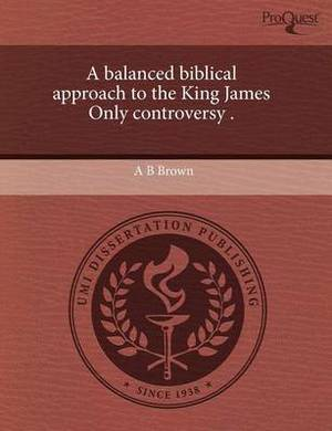 A Balanced Biblical Approach to the King James Only Controversy