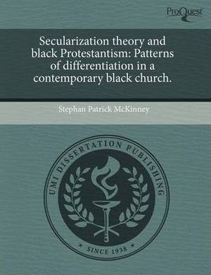 Secularization Theory and Black Protestantism: Patterns of Differentiation in a Contemporary Black Church