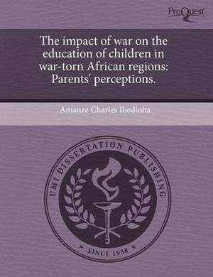 The Impact of War on the Education of Children in War-Torn African Regions: Parents' Perceptions