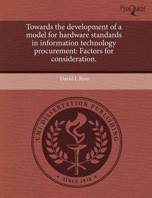 Towards the Development of a Model for Hardware Standards in Information Technology Procurement: Factors for Consideration