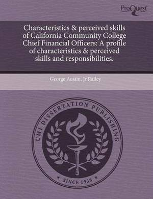 Characteristics & Perceived Skills of California Community College Chief Financial Officers: A Profile of Characteristics & Perceived Skills and Respo
