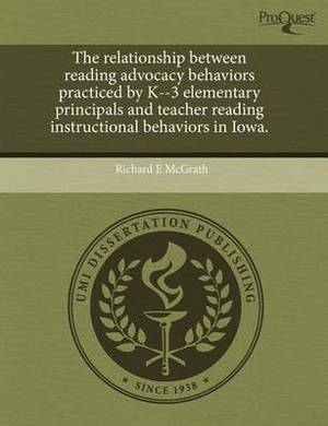 The Relationship Between Reading Advocacy Behaviors Practiced by K--3 Elementary Principals and Teacher Reading Instructional Behaviors in Iowa