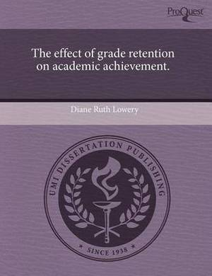 The Effect of Grade Retention on Academic Achievement