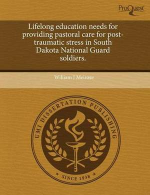 Lifelong Education Needs for Providing Pastoral Care for Post-Traumatic Stress in South Dakota National Guard Soldiers