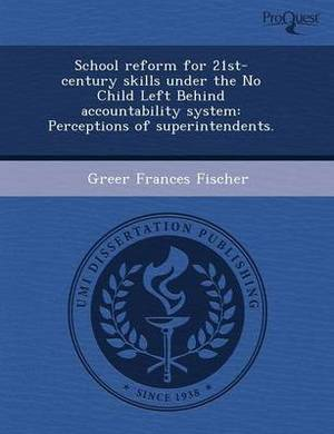 School Reform for 21st-Century Skills Under the No Child Left Behind Accountability System: Perceptions of Superintendents