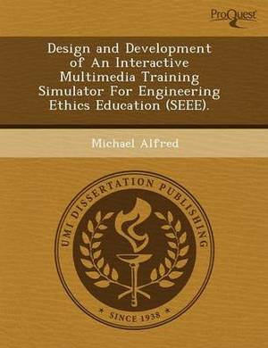 Design and Development of an Interactive Multimedia Training Simulator for Engineering Ethics Education (Seee)