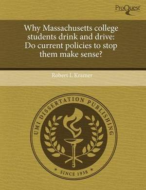 Why Massachusetts College Students Drink and Drive: Do Current Policies to Stop Them Make Sense?