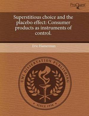 Superstitious Choice and the Placebo Effect: Consumer Products as Instruments of Control