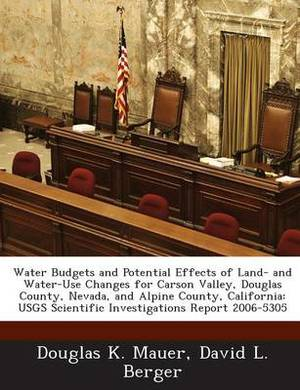 Water Budgets and Potential Effects of Land- And Water-Use Changes for Carson Valley, Douglas County, Nevada, and Alpine County, California: Usgs Scientific Investigations Report 2006-5305