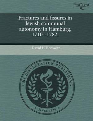 Fractures and Fissures in Jewish Communal Autonomy in Hamburg, 1710--1782.