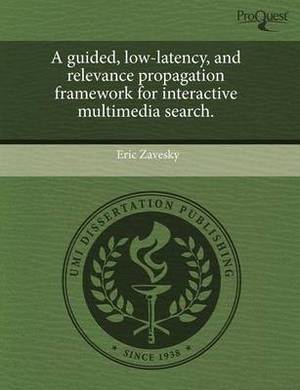 A Guided, Low-Latency, and Relevance Propagation Framework for Interactive Multimedia Search.