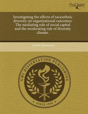 Investigating the Effects of Racioethnic Diversity on Organizational Outcomes: The Mediating Role of Social Capital and the Moderating Role of Diversity Climate.