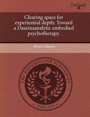 Clearing Space for Experiential Depth: Toward a Daseinsanalytic Embodied Psychotherapy