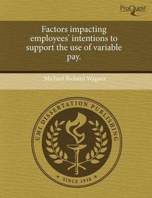 Factors Impacting Employees' Intentions to Support the Use of Variable Pay.