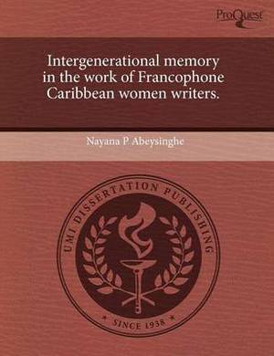 Intergenerational Memory in the Work of Francophone Caribbean Women Writers.