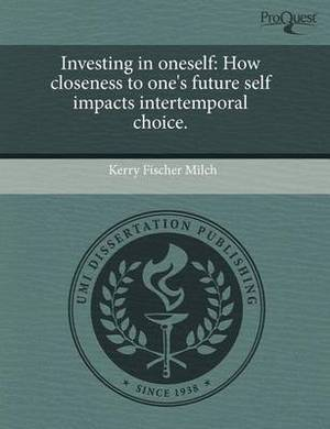 Investing in Oneself: How Closeness to One's Future Self Impacts Intertemporal Choice.