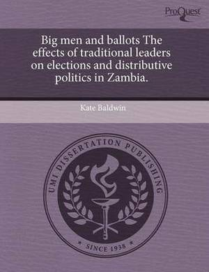 Big Men and Ballots the Effects of Traditional Leaders on Elections and Distributive Politics in Zambia.