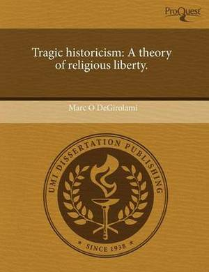 Tragic Historicism: A Theory of Religious Liberty.
