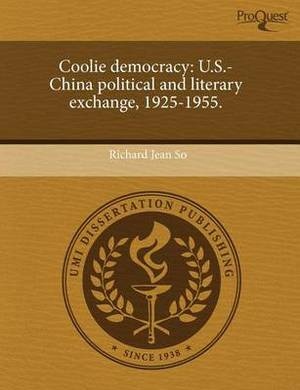 Coolie Democracy: U.S.-China Political and Literary Exchange, 1925-1955.