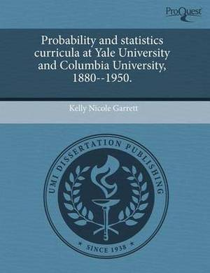 Probability and Statistics Curricula at Yale University and Columbia University, 1880--1950.