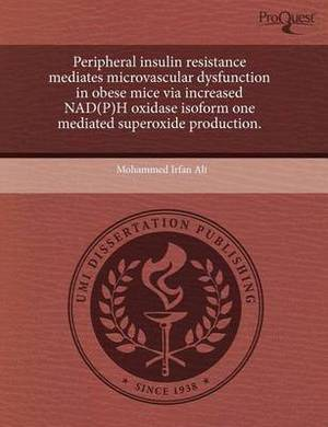 Peripheral Insulin Resistance Mediates Microvascular Dysfunction in Obese Mice Via Increased Nad(p)H Oxidase Isoform One Mediated Superoxide Productio