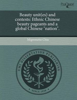 Beauty Unit(es) and Contests: Ethnic Chinese Beauty Pageants and a Global Chinese  Nation.