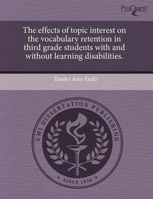 The Effects of Topic Interest on the Vocabulary Retention in Third Grade Students with and Without Learning Disabilities.