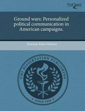 Ground Wars: Personalized Political Communication in American Campaigns.