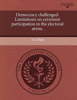 Democracy Challenged: Limitations on Extremist Participation in the Electoral Arena.