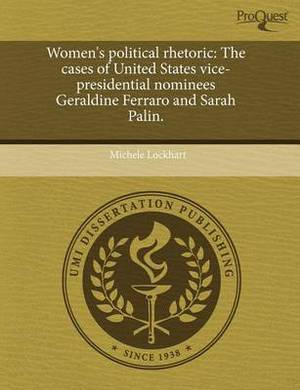 Women's Political Rhetoric: The Cases of United States Vice-Presidential Nominees Geraldine Ferraro and Sarah Palin
