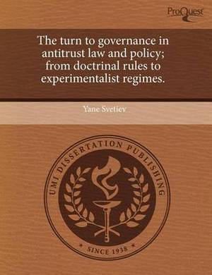 The Turn to Governance in Antitrust Law and Policy; From Doctrinal Rules to Experimentalist Regimes.