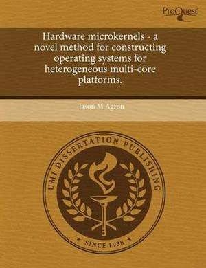 Hardware Microkernels - A Novel Method for Constructing Operating Systems for Heterogeneous Multi-Core Platforms