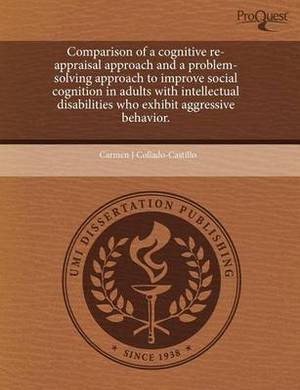 Comparison of a Cognitive Re-Appraisal Approach and a Problem-Solving Approach to Improve Social Cognition in Adults with Intellectual Disabilities Who Exhibit Aggressive Behavior.