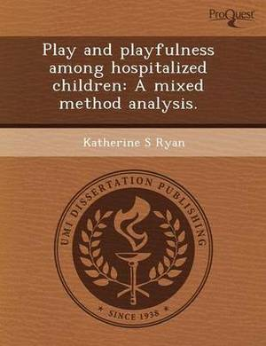 Play and Playfulness Among Hospitalized Children: A Mixed Method Analysis