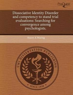Dissociative Identity Disorder and Competency to Stand Trial Evaluations: Searching for Convergence Among Psychologists
