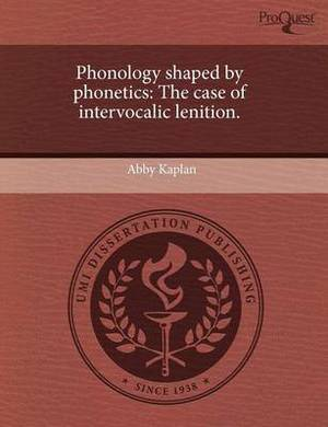 Phonology Shaped by Phonetics: The Case of Intervocalic Lenition