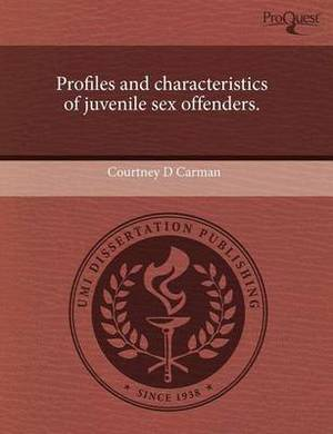 Profiles and Characteristics of Juvenile Sex Offenders